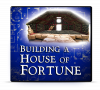 Building a House of Fortune