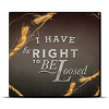I Have The Right To Be Loosed