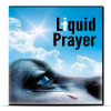 Liquid Prayer