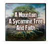 A Mountain, Sycamine Tree and Faith