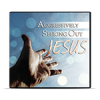 Aggressively Seeking Out Jesus