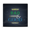 When Bad Is Good & Good Is Bad