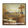 The Need To Encounter Christ