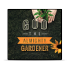 God The Almighty Gardener