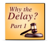 Why The Delay: Part 1