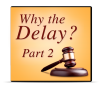 Why The Delay: Part 2